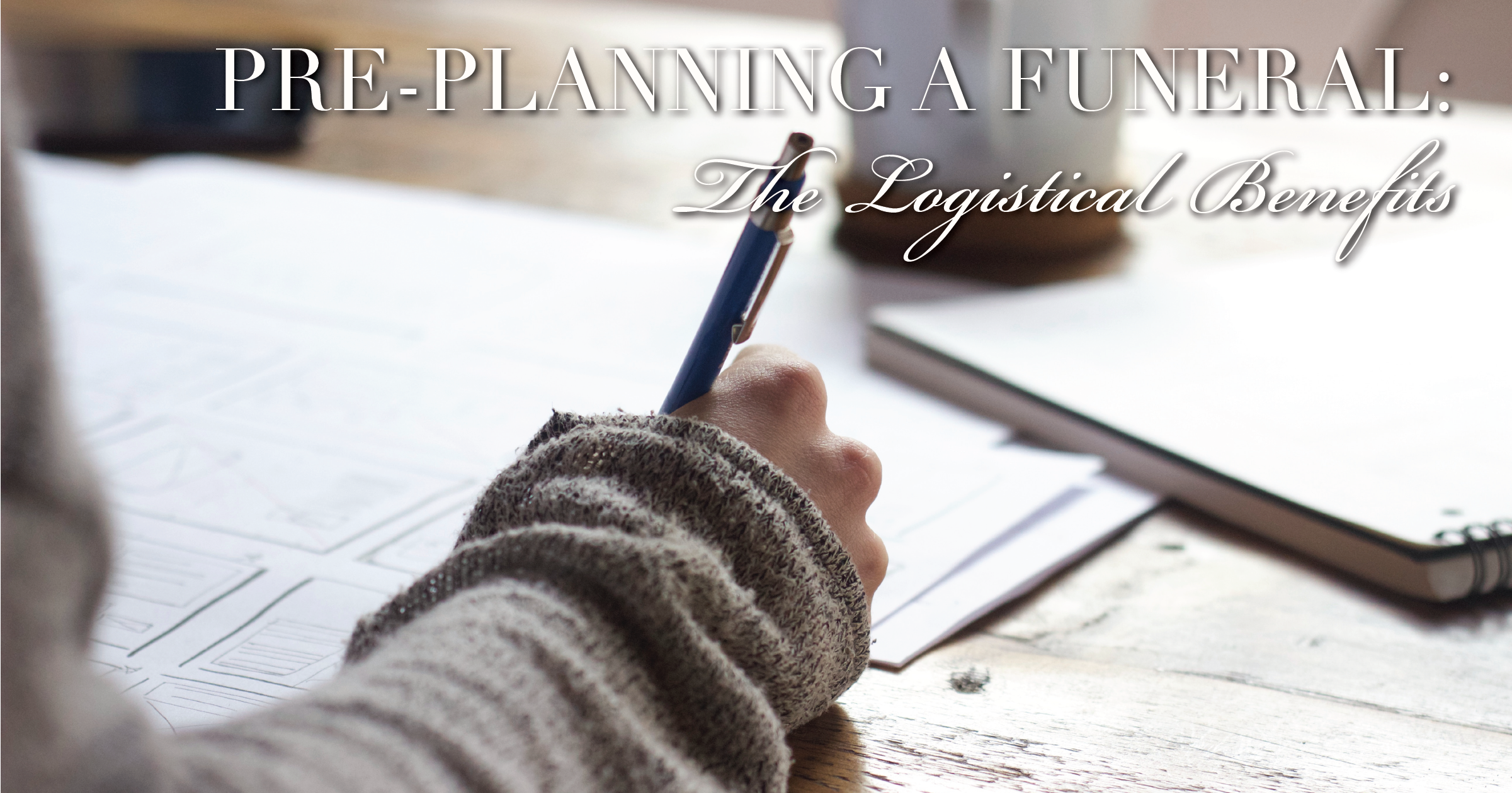 Pre-Planning a Funeral: The Logistical Benefits